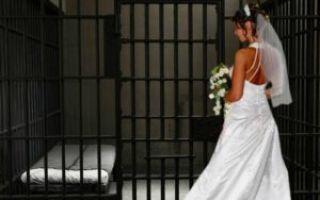 Регистрация брака с заключенным: как проходит и порядок проведения процедуры